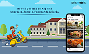 How much would it cost to develop an App like Ubereats, Zomato and Eat24? A Comprehensive Guide - Prismetric