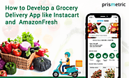 How much would it cost to develop a Grocery Delivery App like AmazonFresh, Instacart & Peapod? A Complete Guide - Pri...