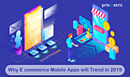 Why e-commerce Mobile apps will trend in 2019 - Prismetric