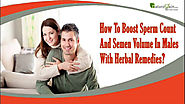 How To Boost Sperm Count And Semen Volume In Males With Herbal Remedies?
