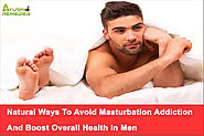 Natural Ways To Avoid Masturbation Addiction And Boost Overall Health In Men