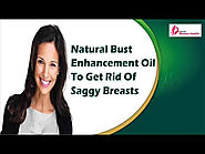 Natural Bust Enhancement Oil To Get Rid Of Saggy Breasts Effectively