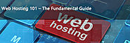 Web Hosting 101: The Fundamental Guide