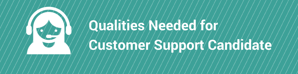 Headline for 5 Essential Qualities To Look For In a Customer Support Candidate