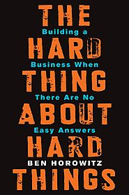 The Hard Thing About Hard Things by Ben Horrowitz