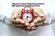 3 Reasons A Good Script Is Essential For B2B Appointment Setting Services