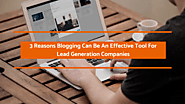 3 Reasons Blogging Can Be An Effective Tool For Lead Generation Companies