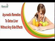 Ayurvedic Remedies To Detox Liver Without Any Side Effects