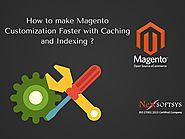 How to make magento customization faster with caching and indexing?