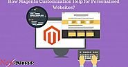 How Magento Customization Help for Personalised Websites?