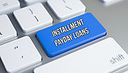 Installment Payday Loans- Avail Easy Cash for Emergency with Stress Free Repayment