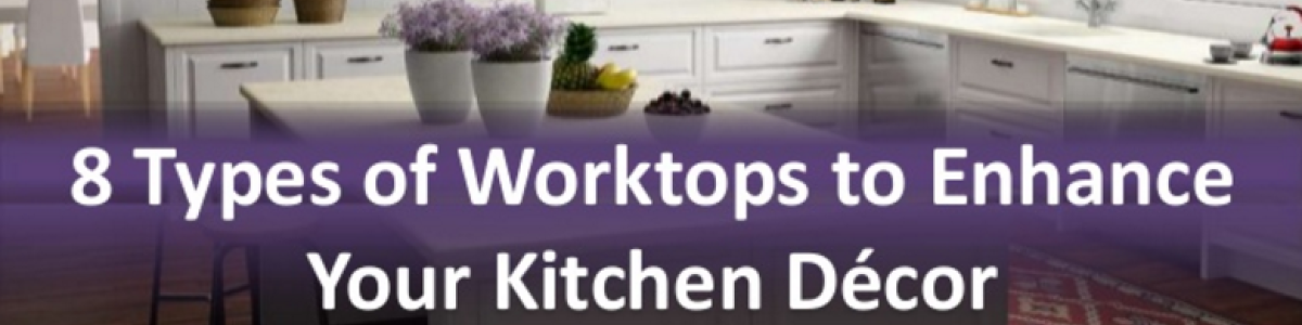 Headline for 8 Types of Worktops to Enhance Your Kitchen Decor at MKW Surfaces