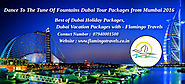 Dance To The Tune Of Fountains Dubai Tour Packages from Mumbai 2016