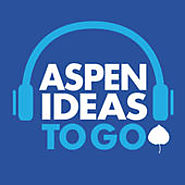 Aspen Ideas to Go | The Aspen Institute