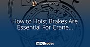 How to Hoist Brakes Are Essential For Crane Safety.