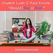 Website at http://joesamson.realtytimes.com/advicefromtheexpert1/item/47164-student-loan-real-estate-should-i-buy-or-...