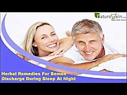 Herbal Remedies For Semen Discharge During Sleep At Night