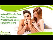 Natural Ways To Cure Poor Ejaculation Problem And Boost Sexual Pleasure In Males