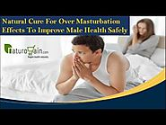 Natural Cure For Over Masturbation Effects To Improve Male Health Safely