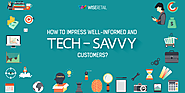 How To Impress Well-Informed And Tech-Savvy Customers
