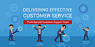 Delivering Effective Customer Service – Think Beyond Customer Support Team