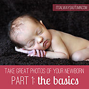 photograph: take great photos of your newborn baby {pt 1: the basics}