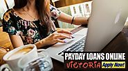 Payday Loans Victoria Easy Funds Online To Solve Cash Problems
