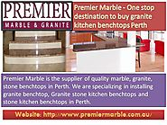 Premier Marble - One stop destination to buy granite kitchen benchtops Perth