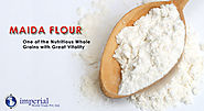 Maida Flour – One of the Nutritious Whole Grains with Great Vitality