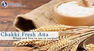 Chakki Fresh Atta - Where and how to use in recipes?