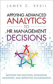 Applying Advanced Analytics to HR Management Decisions