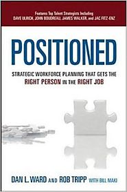 Positioned: Strategic Workforce Planning That Gets the Right Person in the Right Job Hardcover – January 9, 2013