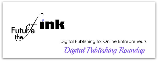 Headline for The Future of Ink: Digital Publishing Roundup September 13, 2013