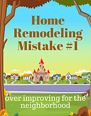 Home Remodeling Mistakes The Can Reduce Value