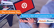 How to Increase Your Repins, Likes and Comments on Pinterest by Michelle Hummel