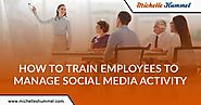How to Train Employees to Manage Social Media Activity