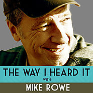 The Way I Heard It with Mike Rowe by Mike Rowe
