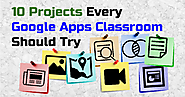10 Projects Every Google Apps Classroom Should Try
