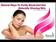 Natural Ways To Purify Blood And Get Naturally Glowing Skin