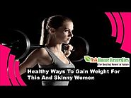 Healthy Ways To Gain Weight For Thin And Skinny Women