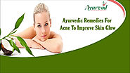 Ayurvedic Remedies For Acne To Improve Skin Glow