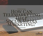 How Can Telemarketing Help Social Media Marketing?