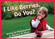 I Like Berries, Do You?: Marjorie W. Pitzer: 9781606131831: Amazon.com: Books