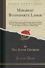 Mirabeau Buonaparte Lamar: A Thesis Presented to the Faculty of the Graduate School in Partial Fulfillment of the Req...