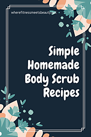 Homemade Body Scrub Recipes - wherefitnessmeetsbeauty