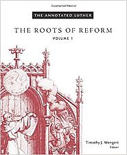 The Annotated Luther: The Roots of Reform, Volume 1 Hardcover – September 1, 2015