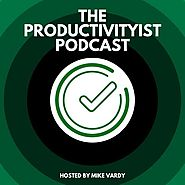 The Productivityist Podcast: Ideas and Tools for Personal Productivity | Time Management | Goals | Habits | Working B...