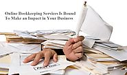 Online Bookkeeping Services Is Bound To Make an Impact in Your Business