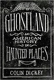 Ghostland: An American History in Haunted Places Hardcover – October 4, 2016