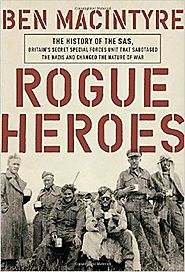 Rogue Heroes: The History of the SAS, Britain's Secret Special Forces Unit That Sabotaged the Nazis and Changed the N...